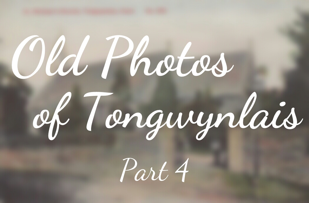 Old Photos of Tongwynlais – Part 4