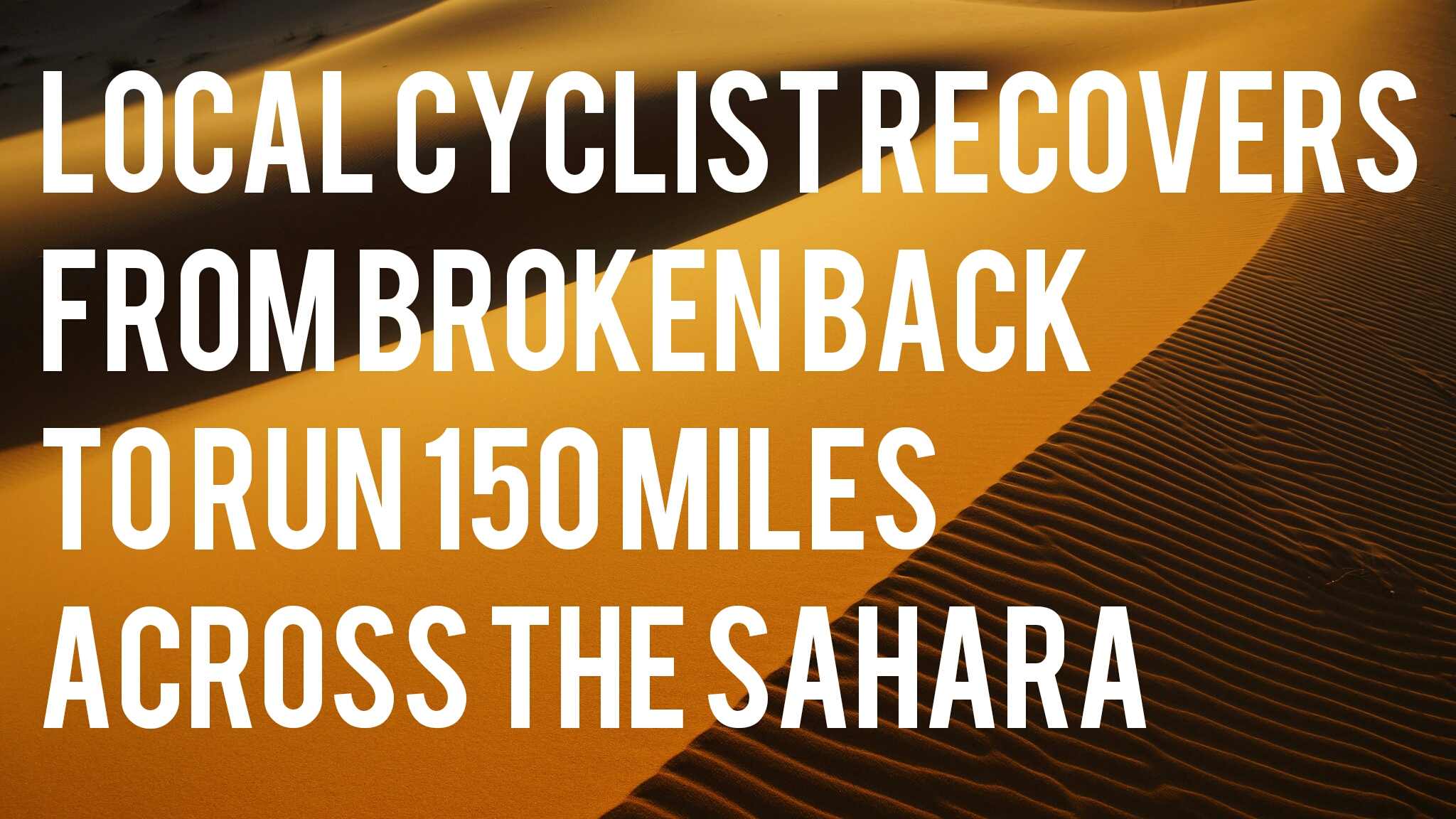 Local Cyclist Recovers from Broken Back to Run 150 Miles across the Sahara