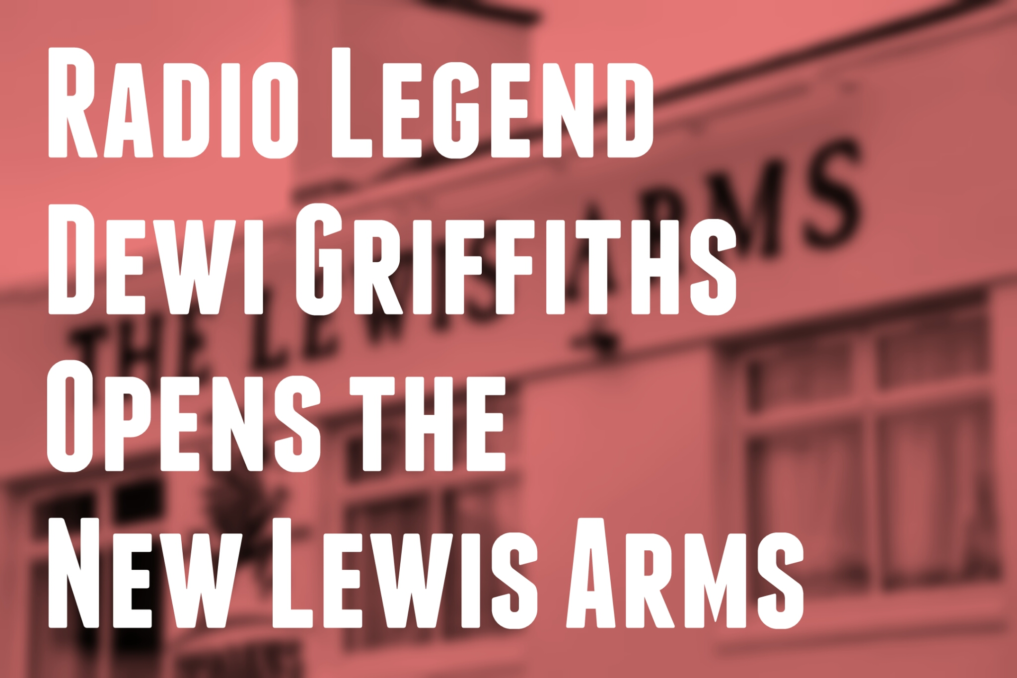Radio Legend Dewi Griffiths Opens the New Lewis Arms