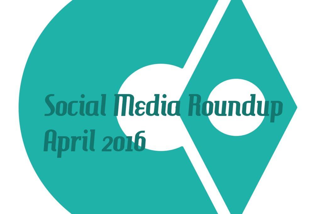 Social Media Roundup April 2016