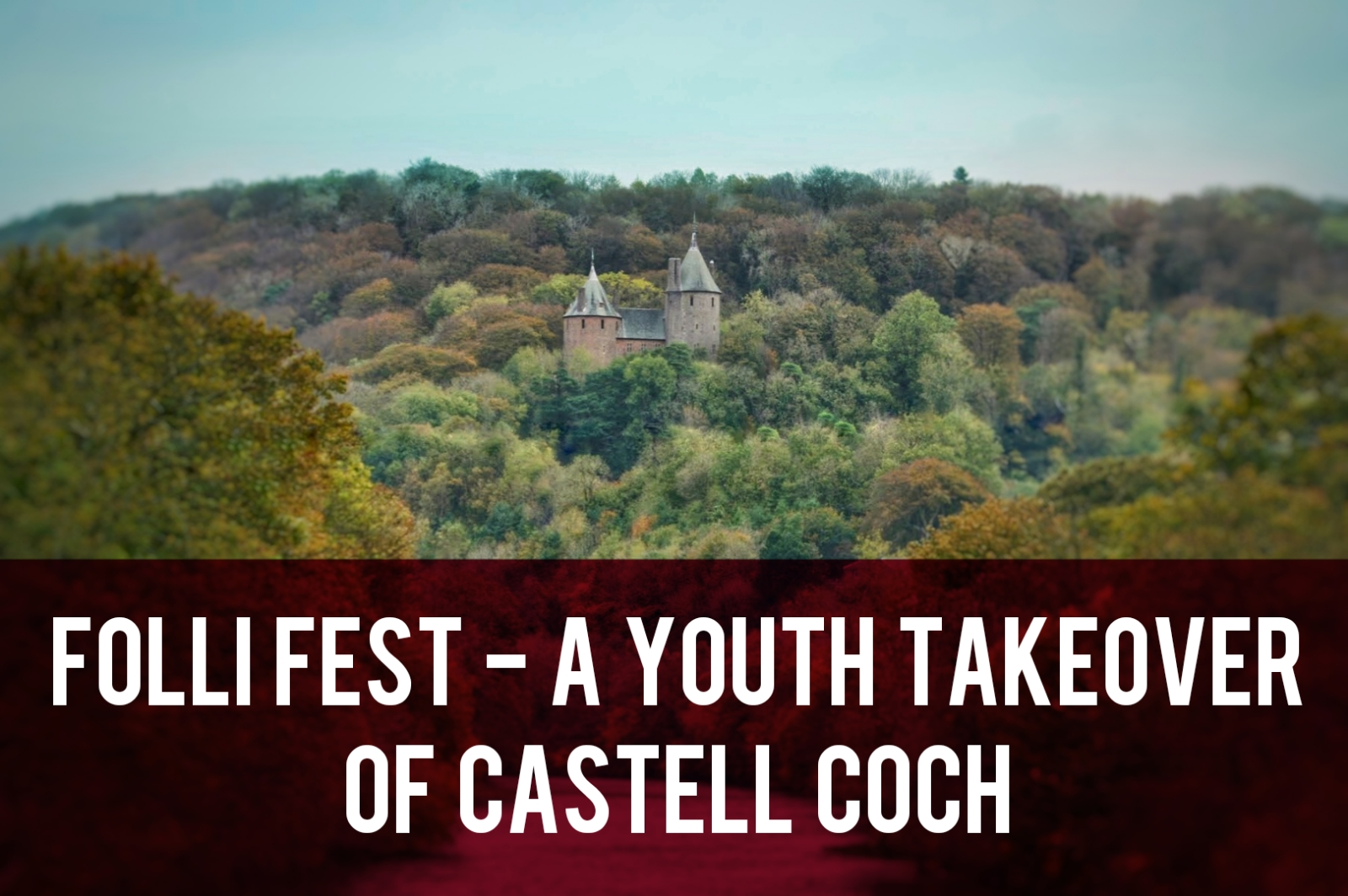 Folli Fest – A Youth Takeover of Castell Coch